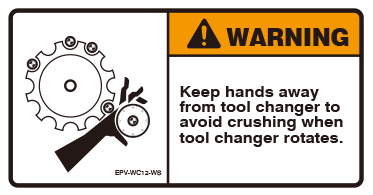 Keep hands away from tool changer to avoid crushing when tool changer rotates